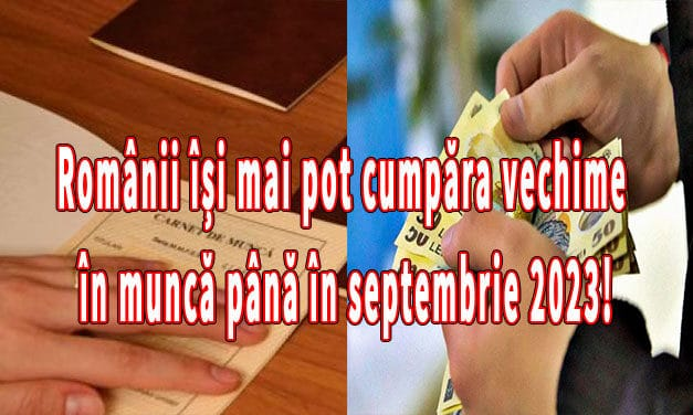 Românii își mai pot cumpăra vechime în muncă până în septembrie 2023!