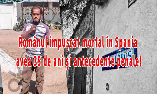 Românul împușcat mortal în Spania avea 35 de ani și antecedente penale!