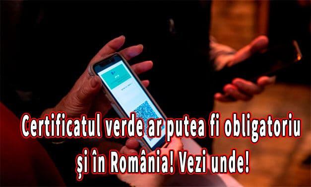 Certificatul verde ar putea fi obligatoriu și în România! Vezi unde!