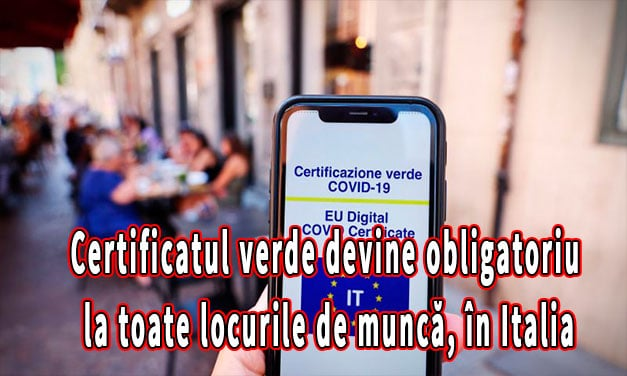 Certificatul verde devine obligatoriu la toate locurile de muncă, în Italia